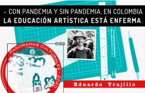 Con pandemia y sin pandemia, en Colombia la educación artística está enferma